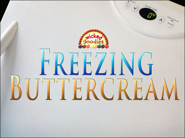 Cake With Icing Freeze : Freezing Buttercream Cake Frosting - Wicked Goodies