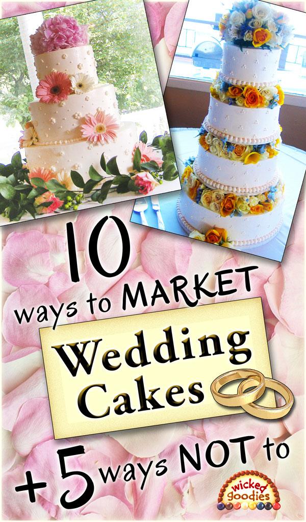 10 Ways to Market Wedding Cakes Plus 5 Ways NOT to