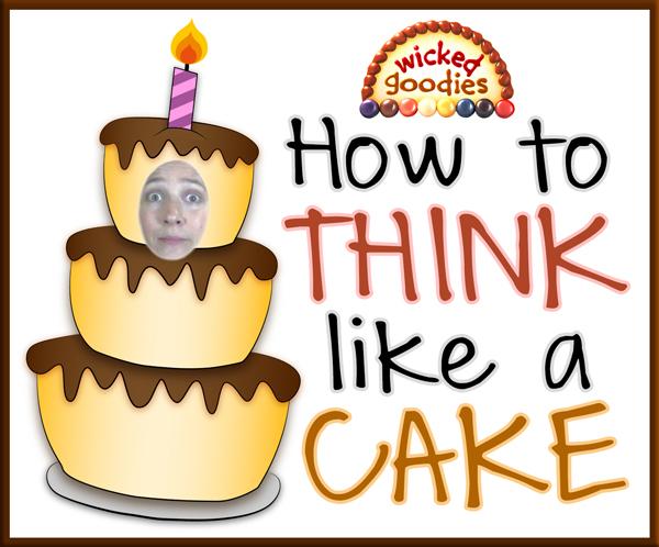 How to Think Like a Cake